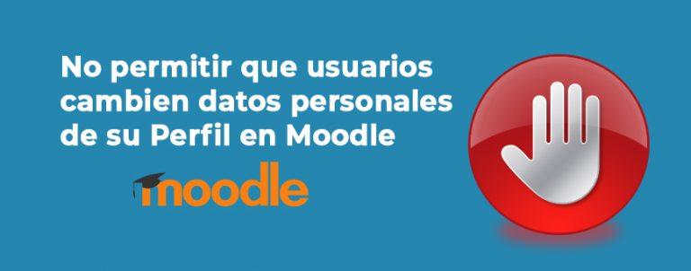 Bloquear que usuarios cambien datos personales de Perfil en Moodle