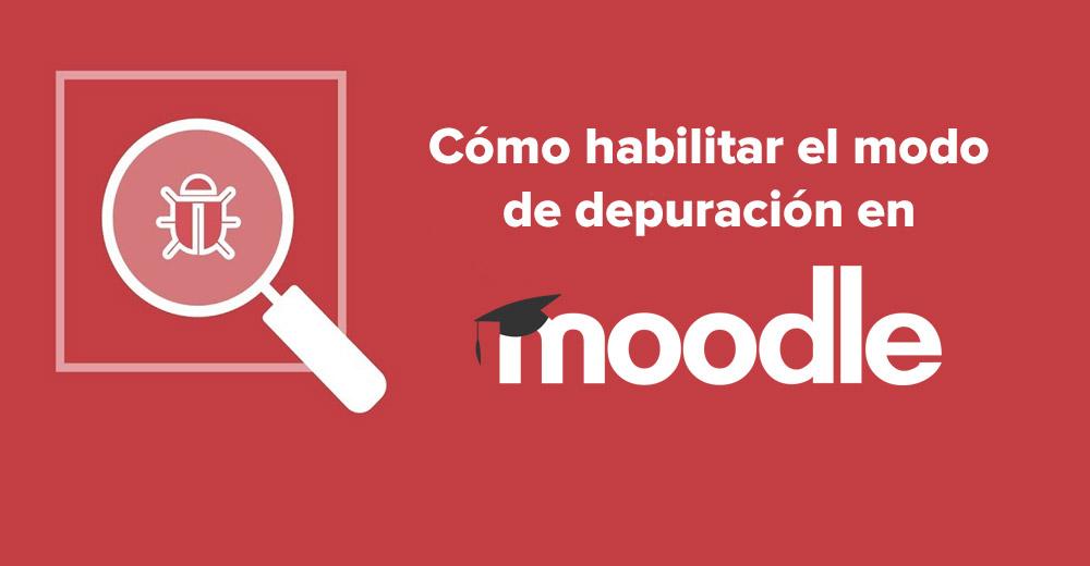 Lee más sobre el artículo Cómo habilitar el modo de depuración en Moodle